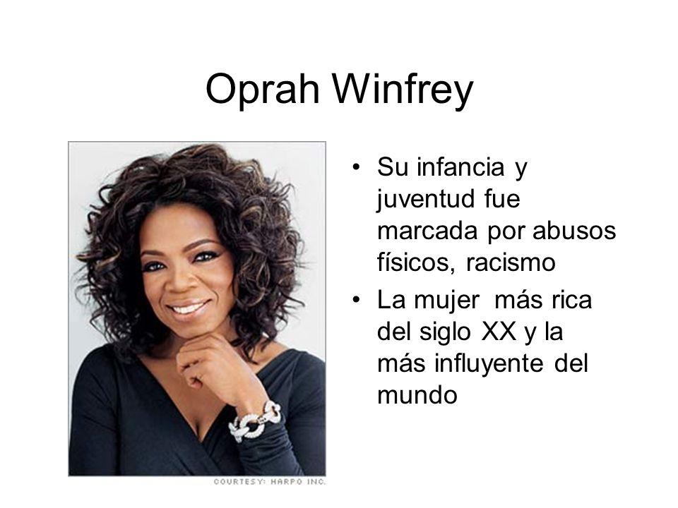 Oprah Winfrey Su infancia y juventud fue marcada por abusos físicos, racismo.