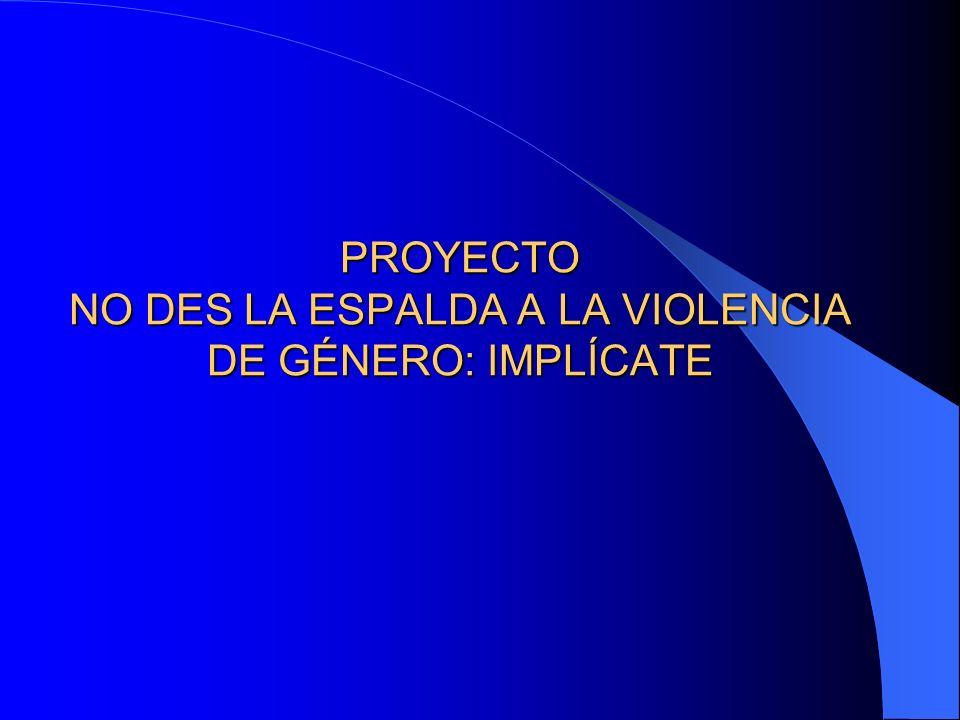 PROYECTO NO DES LA ESPALDA A LA VIOLENCIA DE GÉNERO: IMPLÍCATE