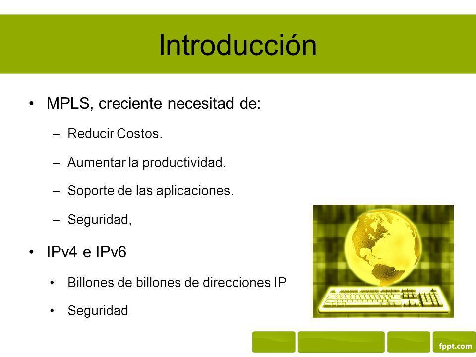 Introducción MPLS, creciente necesitad de: IPv4 e IPv6 Reducir Costos.