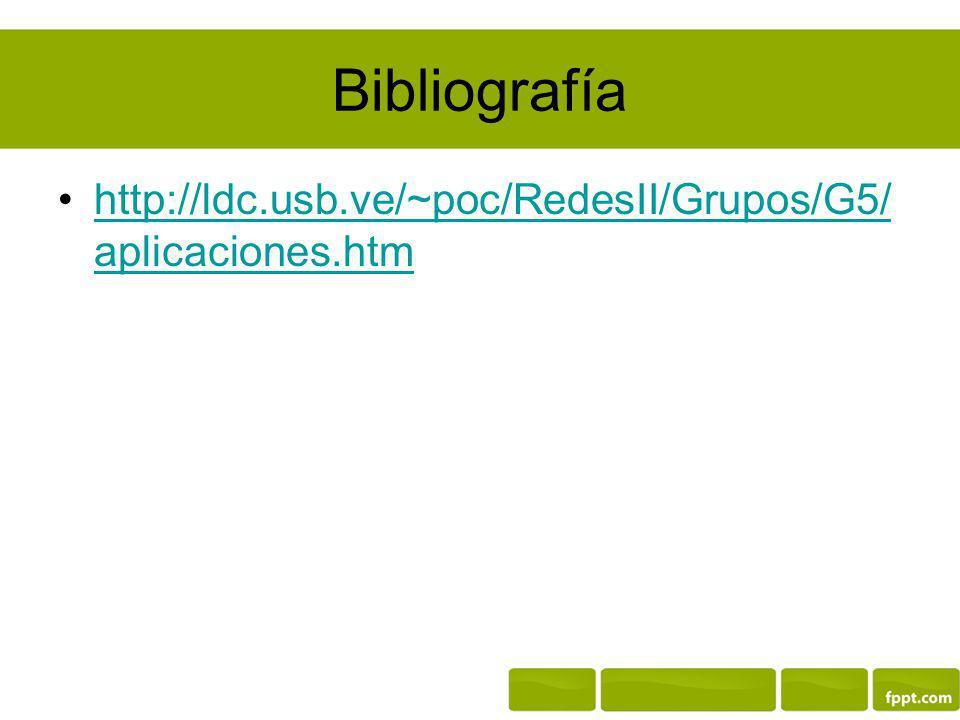 Bibliografía http://ldc.usb.ve/~poc/RedesII/Grupos/G5/aplicaciones.htm
