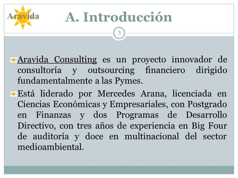 A. Introducción Aravida Consulting es un proyecto innovador de consultoría y outsourcing financiero dirigido fundamentalmente a las Pymes.