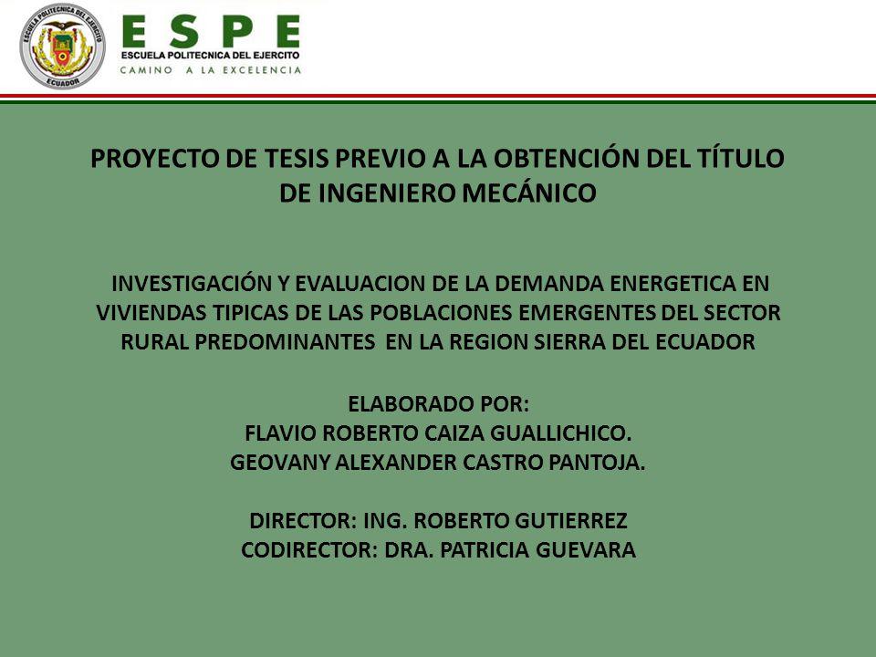 PROYECTO DE TESIS PREVIO A LA OBTENCIÓN DEL TÍTULO DE INGENIERO MECÁNICO INVESTIGACIÓN Y EVALUACION DE LA DEMANDA ENERGETICA EN VIVIENDAS TIPICAS DE LAS POBLACIONES EMERGENTES DEL SECTOR RURAL PREDOMINANTES EN LA REGION SIERRA DEL ECUADOR