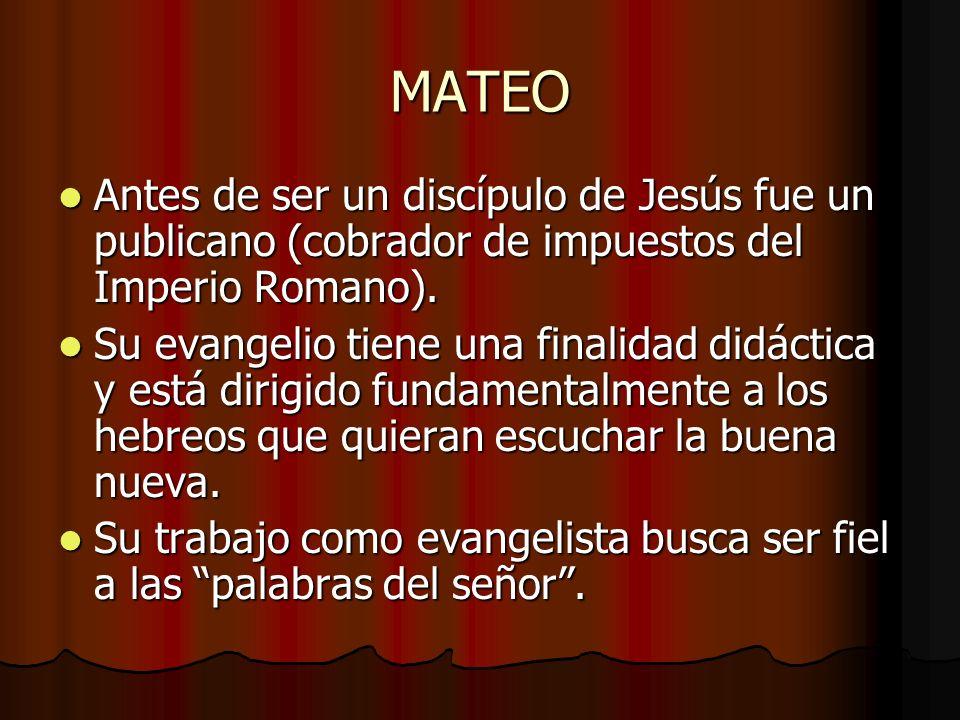 MATEO Antes de ser un discípulo de Jesús fue un publicano (cobrador de impuestos del Imperio Romano).