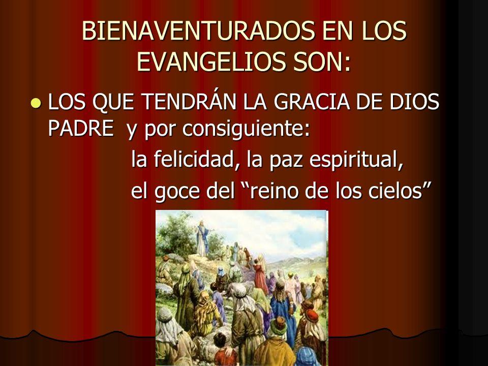 BIENAVENTURADOS EN LOS EVANGELIOS SON: