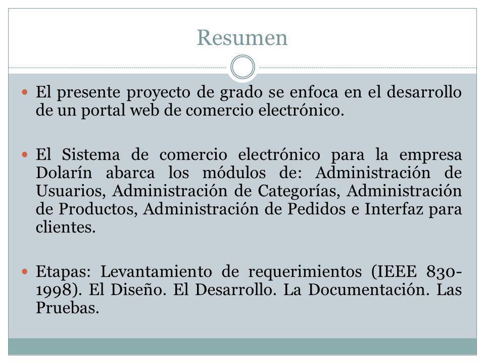 Resumen El presente proyecto de grado se enfoca en el desarrollo de un portal web de comercio electrónico.