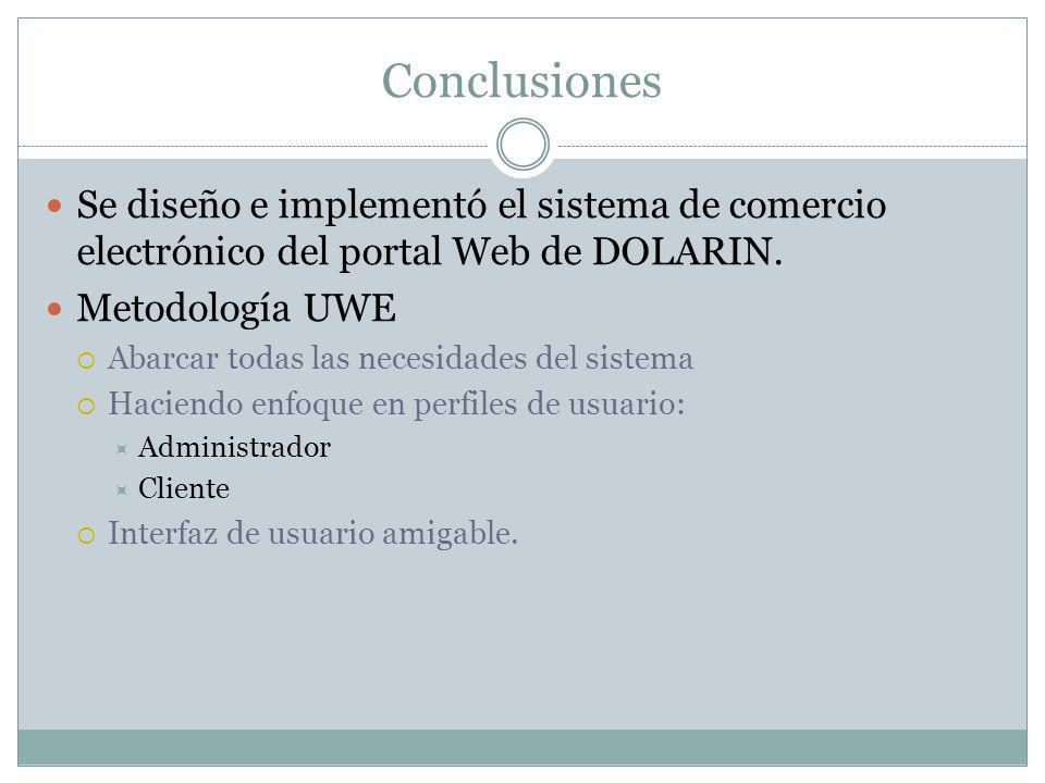 Conclusiones Se diseño e implementó el sistema de comercio electrónico del portal Web de DOLARIN. Metodología UWE.