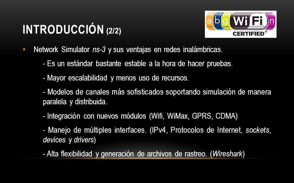 INTRODUCCIÓN (2/2) Network Simulator ns-3 y sus ventajas en redes inalámbricas. - Es un estándar bastante estable a la hora de hacer pruebas.