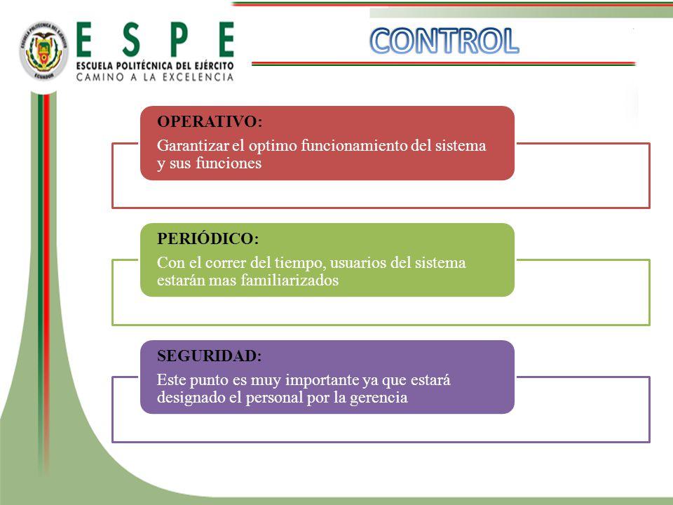 CONTROL OPERATIVO: Garantizar el optimo funcionamiento del sistema y sus funciones. PERIÓDICO: