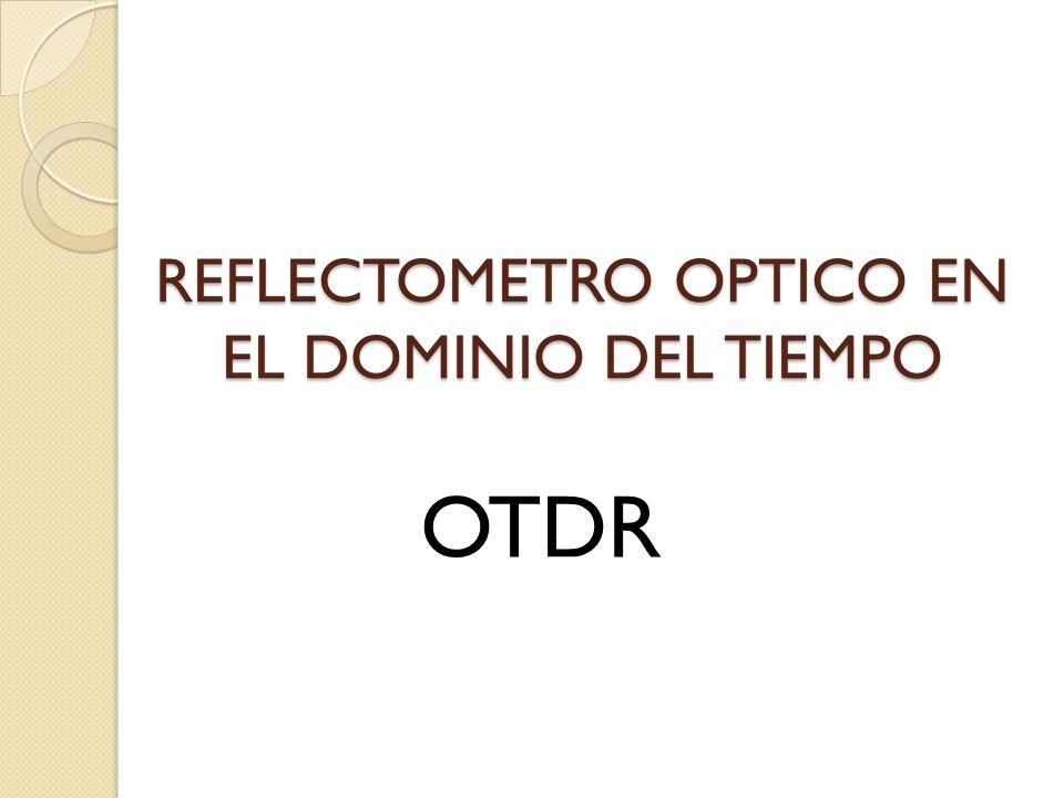 REFLECTOMETRO OPTICO EN EL DOMINIO DEL TIEMPO