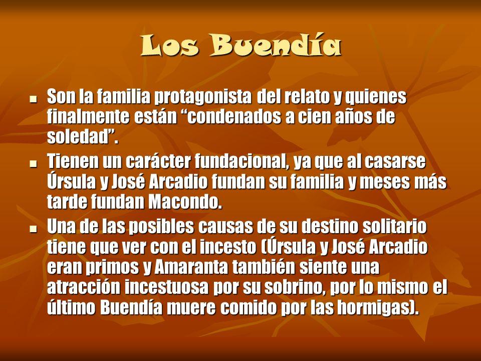 Los Buendía Son la familia protagonista del relato y quienes finalmente están condenados a cien años de soledad .