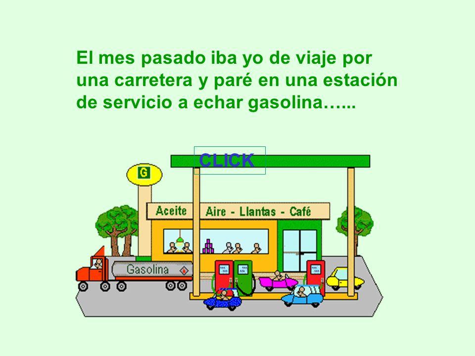 El mes pasado iba yo de viaje por una carretera y paré en una estación de servicio a echar gasolina…...