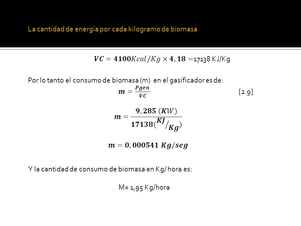 La cantidad de energía por cada kilogramo de biomasa: