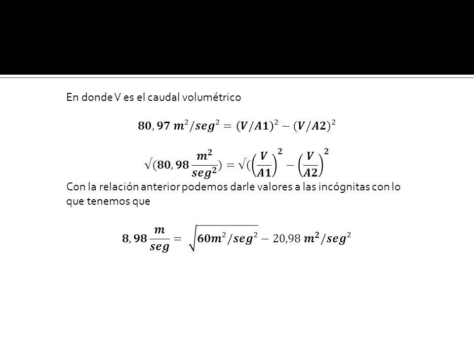 En donde V es el caudal volumétrico