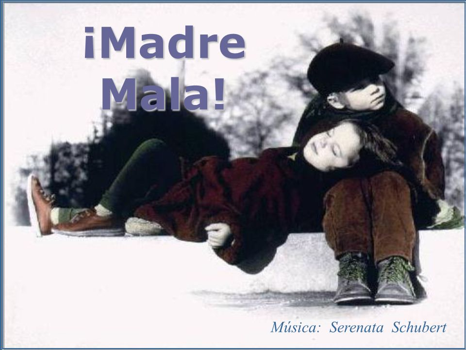 ¡Madre Mala! Música: Serenata Schubert