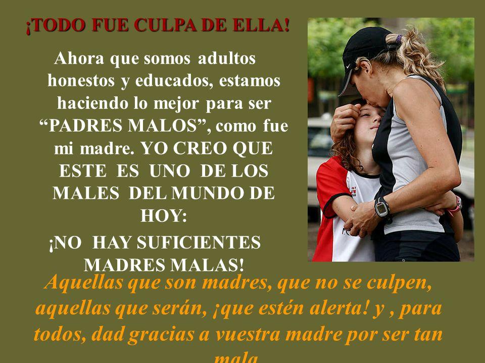 ¡NO HAY SUFICIENTES MADRES MALAS!