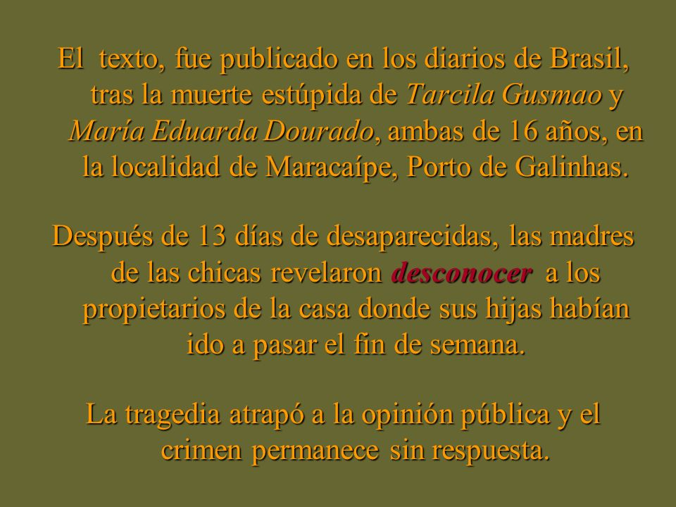 El texto, fue publicado en los diarios de Brasil, tras la muerte estúpida de Tarcila Gusmao y María Eduarda Dourado, ambas de 16 años, en la localidad de Maracaípe, Porto de Galinhas.