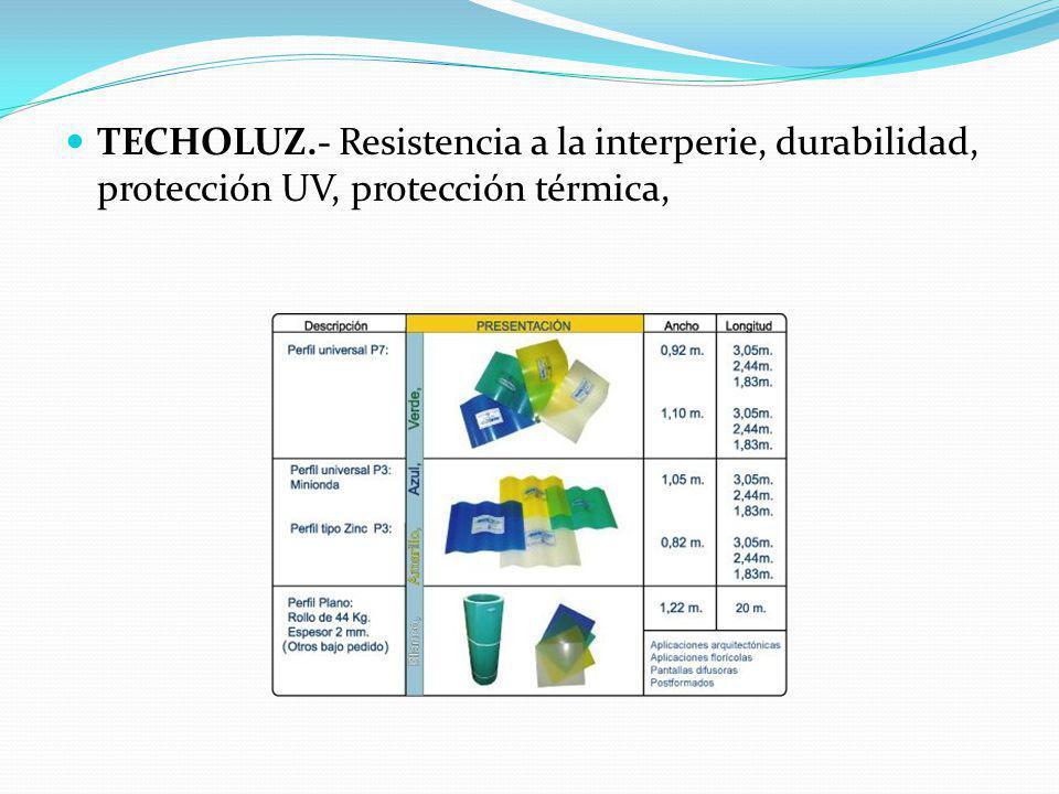 TECHOLUZ.- Resistencia a la interperie, durabilidad, protección UV, protección térmica,