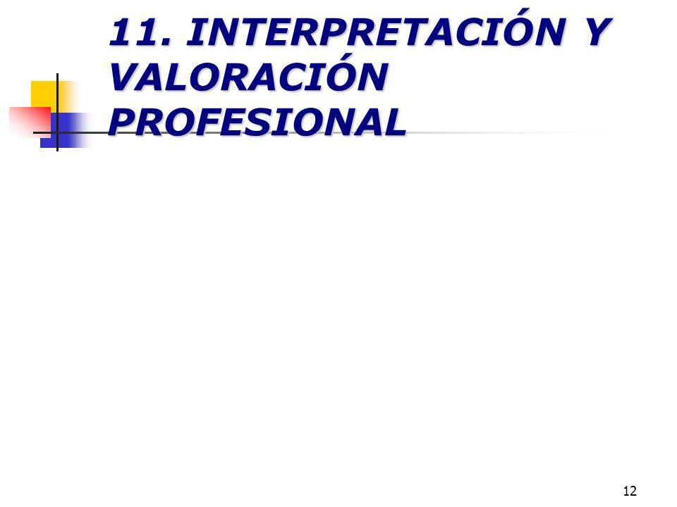 11. INTERPRETACIÓN Y VALORACIÓN PROFESIONAL