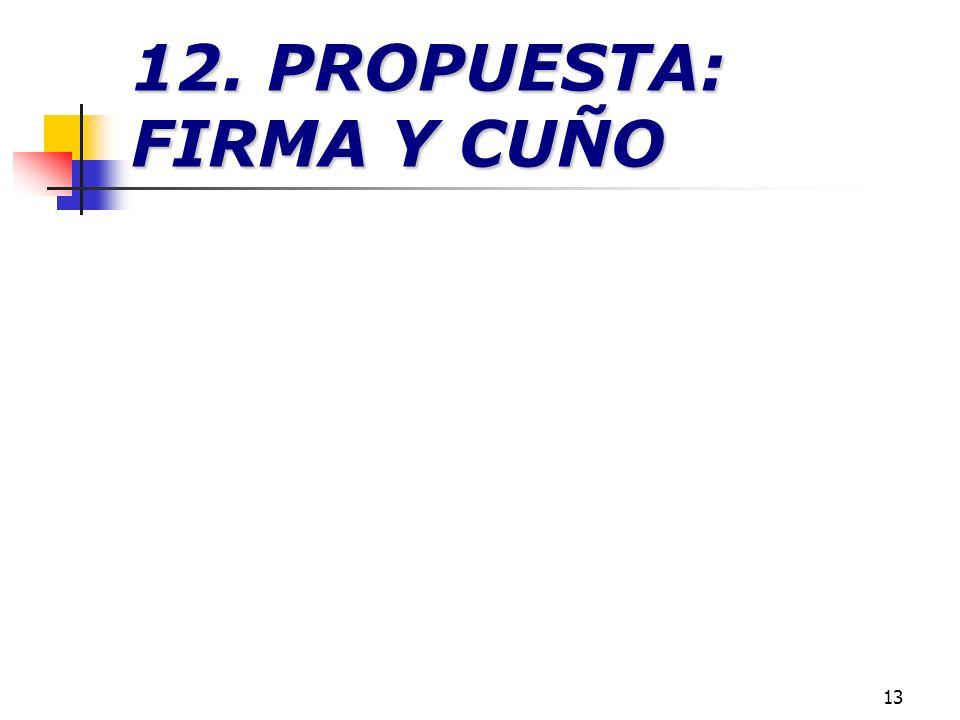 12. PROPUESTA: FIRMA Y CUÑO