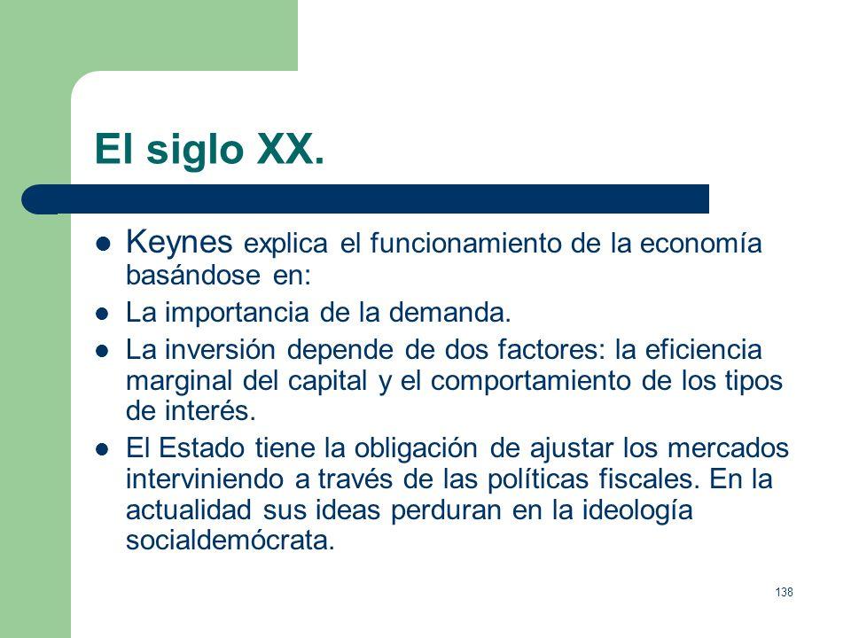 El siglo XX. Keynes explica el funcionamiento de la economía basándose en: La importancia de la demanda.