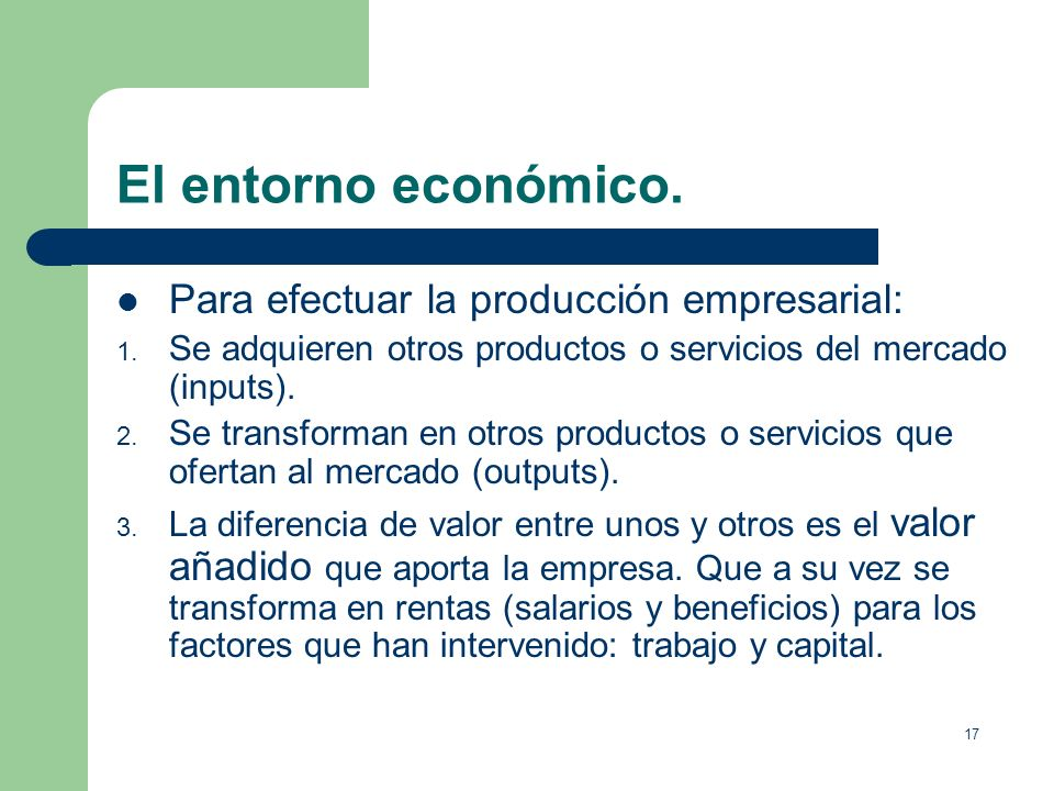 El entorno económico. Para efectuar la producción empresarial: