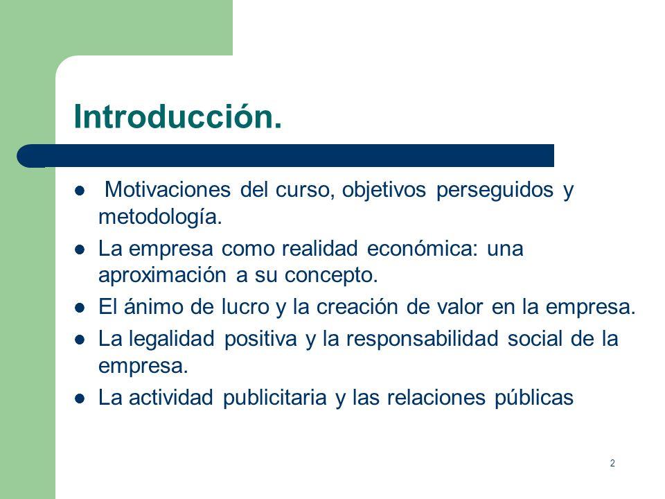 Introducción.Motivaciones del curso, objetivos perseguidos y metodología. La empresa como realidad económica: una aproximación a su concepto.