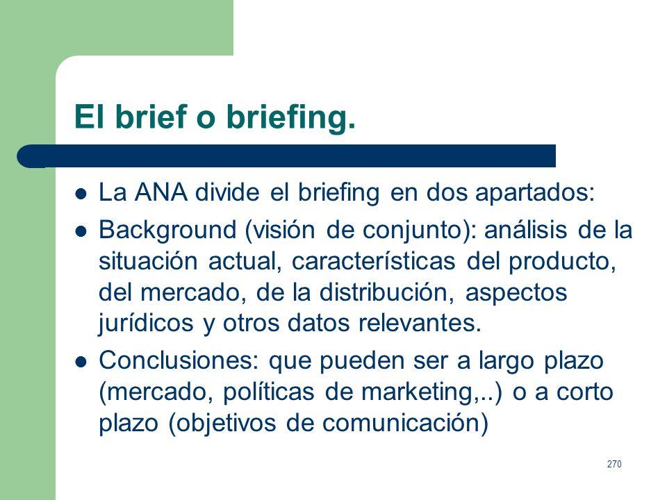 El brief o briefing. La ANA divide el briefing en dos apartados: