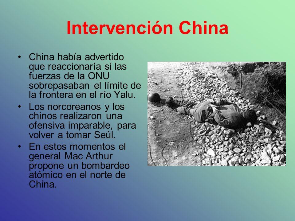 Intervención China China había advertido que reaccionaría si las fuerzas de la ONU sobrepasaban el límite de la frontera en el río Yalu.