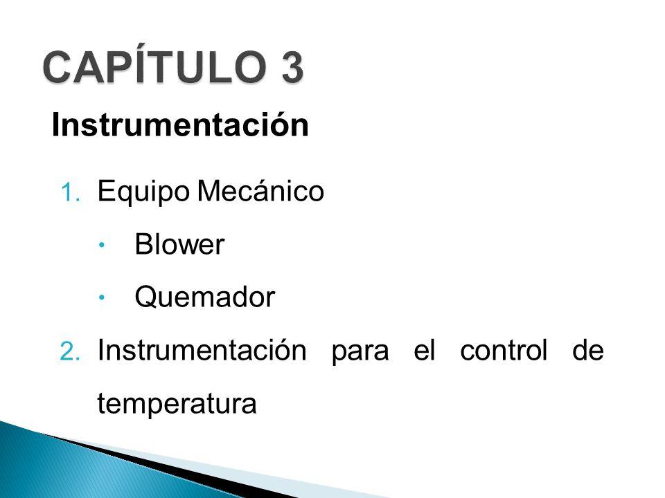 CAPÍTULO 3 Instrumentación Equipo Mecánico Blower Quemador
