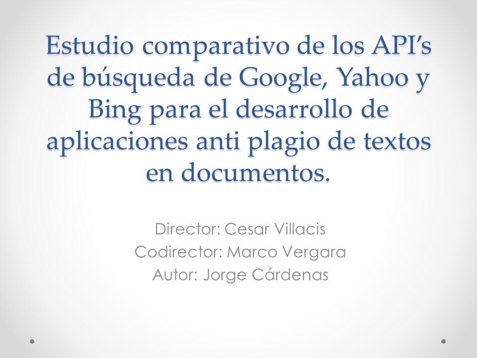 Estudio comparativo de los API's de búsqueda de Google, Yahoo y Bing para el desarrollo de aplicaciones anti plagio de textos en documentos.