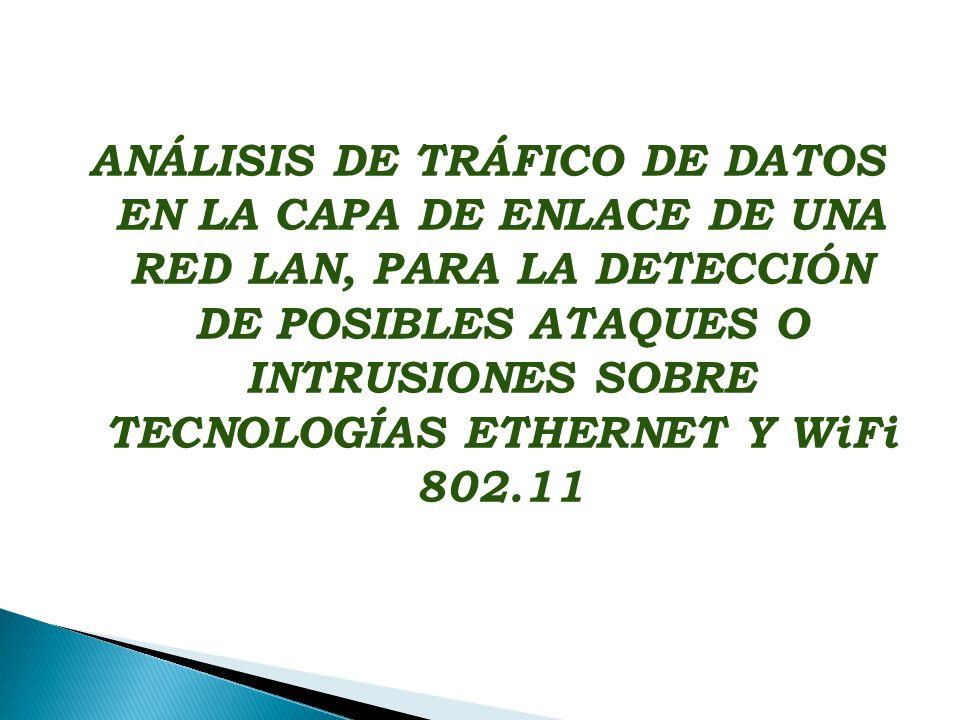 ANÁLISIS DE TRÁFICO DE DATOS EN LA CAPA DE ENLACE DE UNA RED LAN, PARA LA DETECCIÓN DE POSIBLES ATAQUES O INTRUSIONES SOBRE TECNOLOGÍAS ETHERNET Y WiFi 802.11