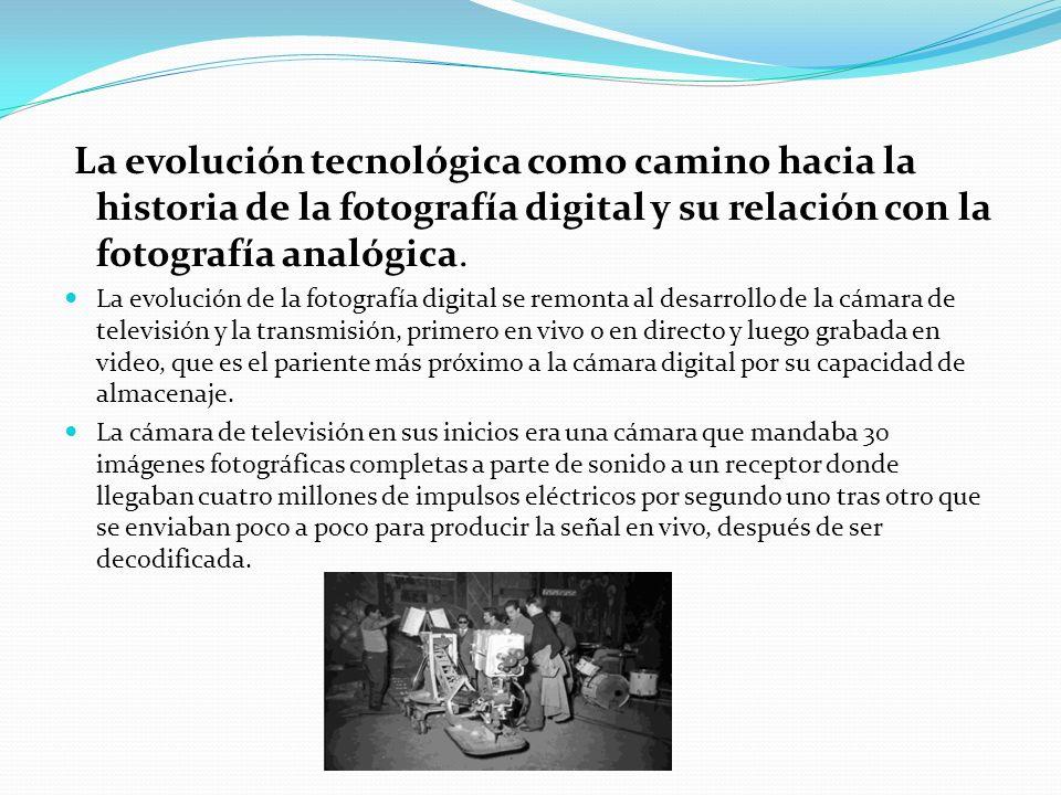 La evolución tecnológica como camino hacia la historia de la fotografía digital y su relación con la fotografía analógica.