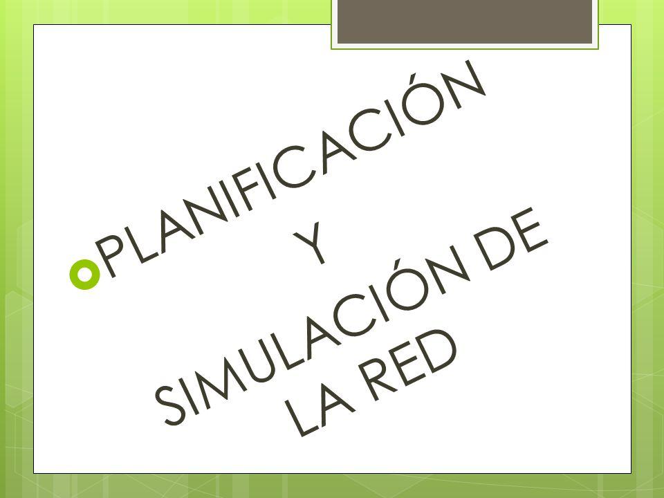 PLANIFICACIÓN SIMULACIÓN DE LA RED Y