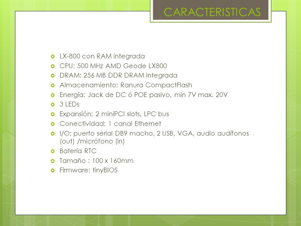 CARACTERISTICAS LX-800 con RAM integrada CPU: 500 MHz AMD Geode LX800