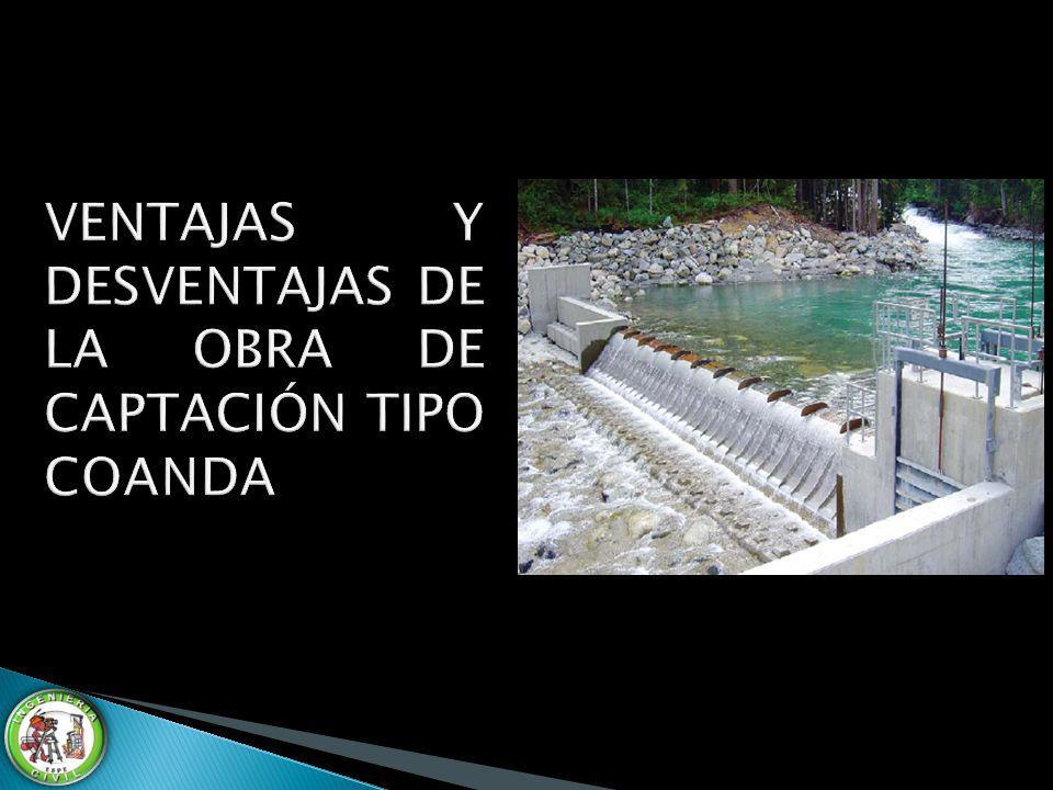 VENTAJAS Y DESVENTAJAS DE LA OBRA DE CAPTACIÓN TIPO COANDA