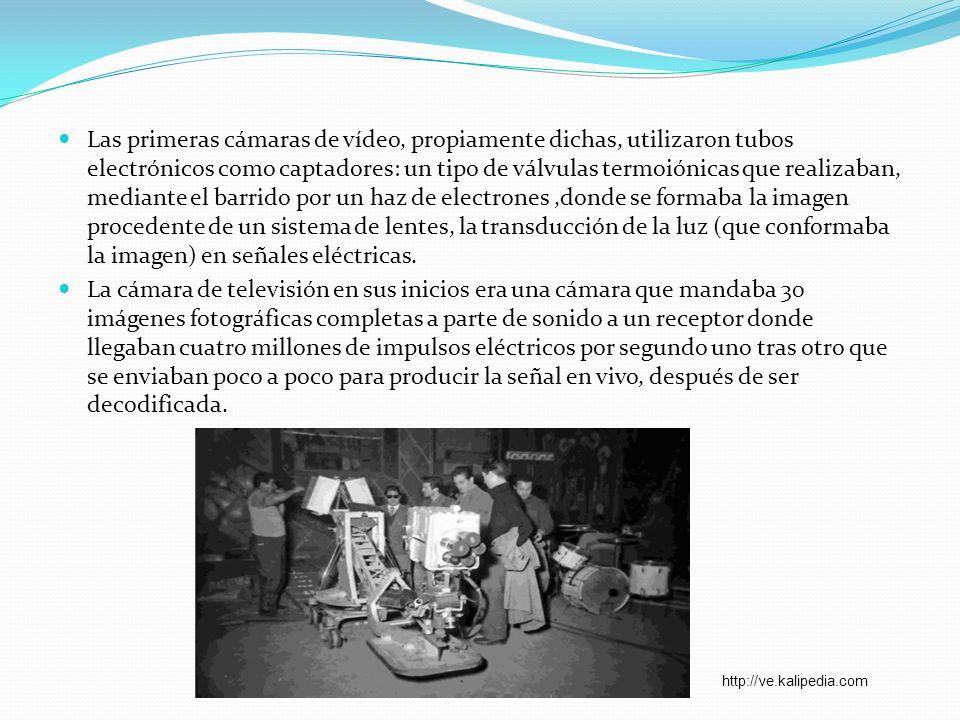 Las primeras cámaras de vídeo, propiamente dichas, utilizaron tubos electrónicos como captadores: un tipo de válvulas termoiónicas que realizaban, mediante el barrido por un haz de electrones ,donde se formaba la imagen procedente de un sistema de lentes, la transducción de la luz (que conformaba la imagen) en señales eléctricas.