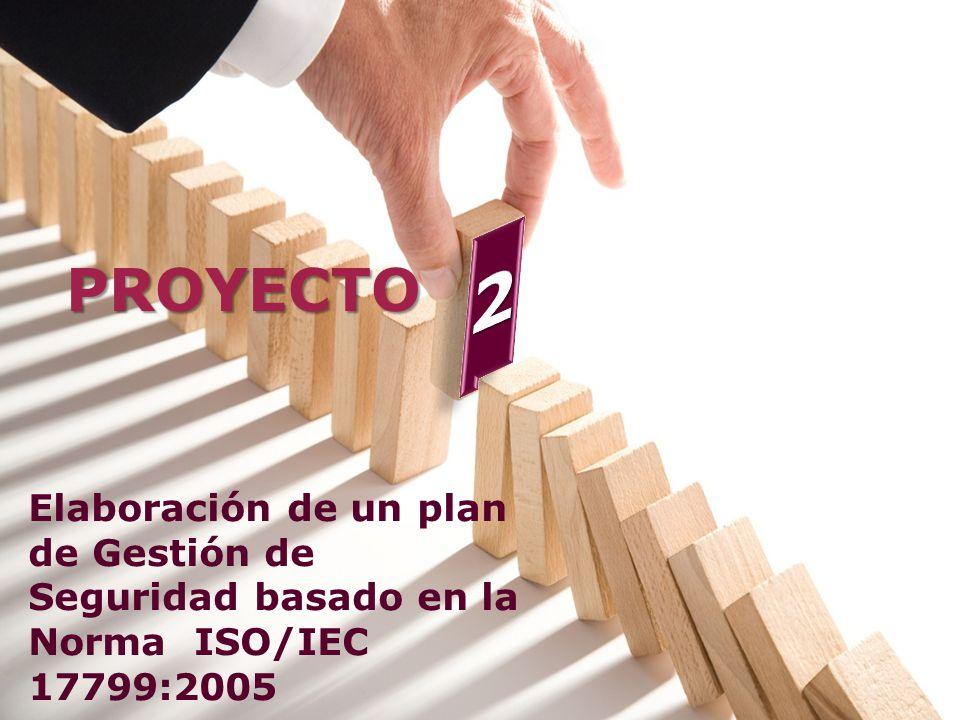 2 PROYECTO Elaboración de un plan de Gestión de Seguridad basado en la Norma ISO/IEC 17799:2005