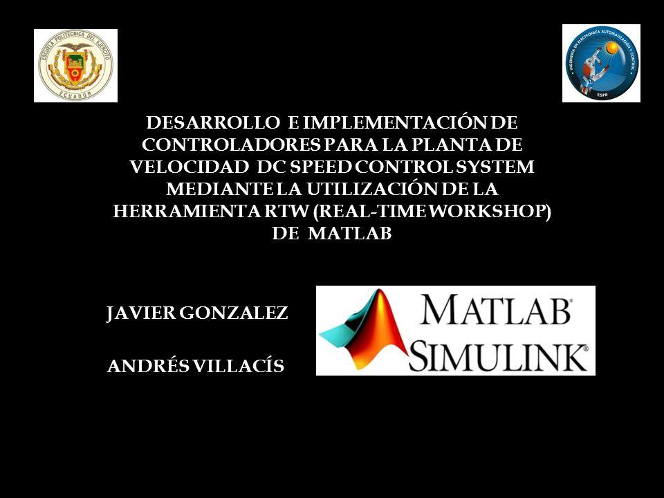 DESARROLLO E IMPLEMENTACIÓN DE CONTROLADORES PARA LA PLANTA DE VELOCIDAD DC SPEED CONTROL SYSTEM MEDIANTE LA UTILIZACIÓN DE LA HERRAMIENTA RTW (REAL-TIME WORKSHOP) DE MATLAB