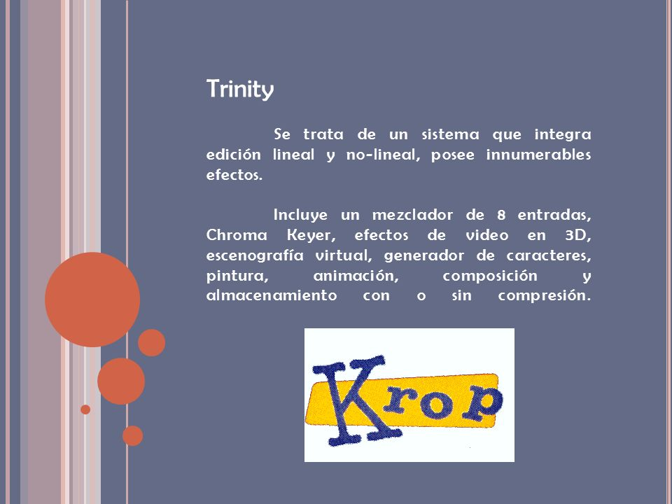 Trinity Se trata de un sistema que integra edición lineal y no-lineal, posee innumerables efectos.
