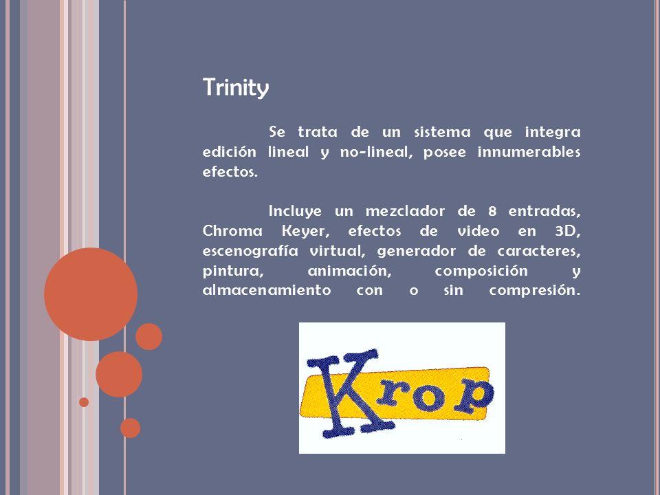 TrinitySe trata de un sistema que integra edición lineal y no-lineal, posee innumerables efectos.