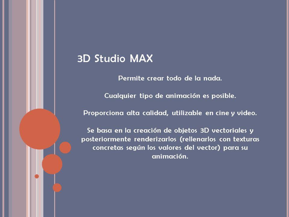 3D Studio MAX Permite crear todo de la nada.