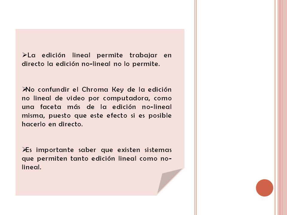 La edición lineal permite trabajar en directo la edición no-lineal no lo permite.