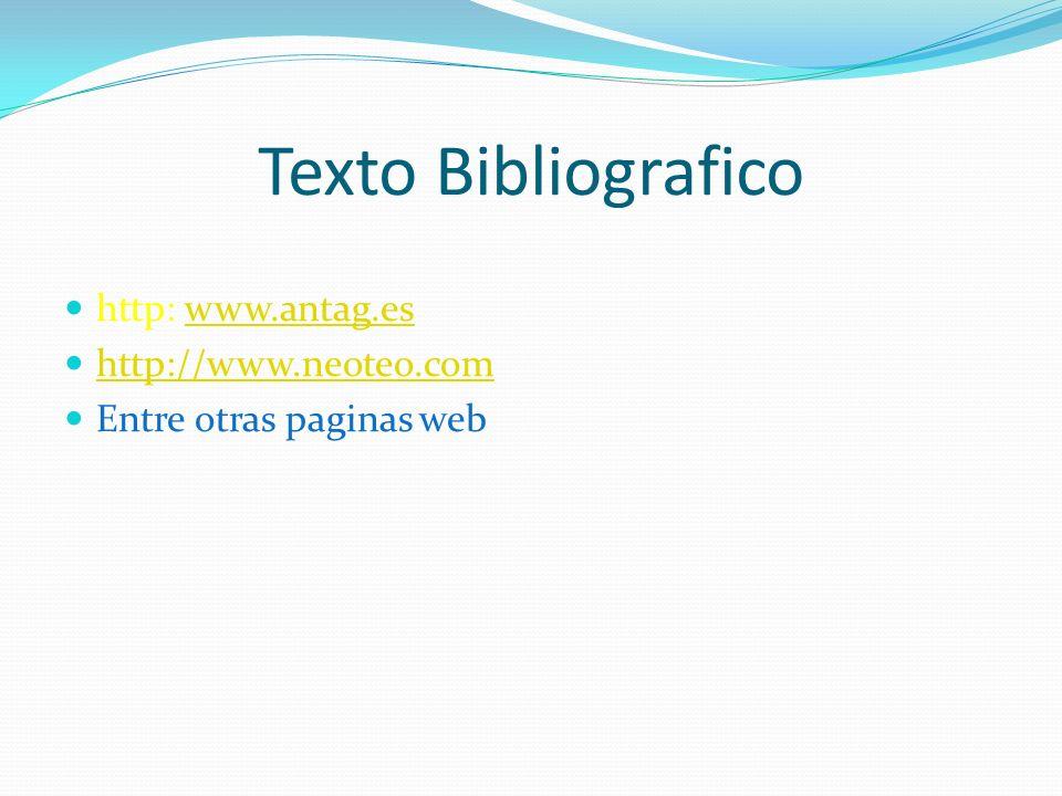 Texto Bibliografico http: www.antag.es http://www.neoteo.com