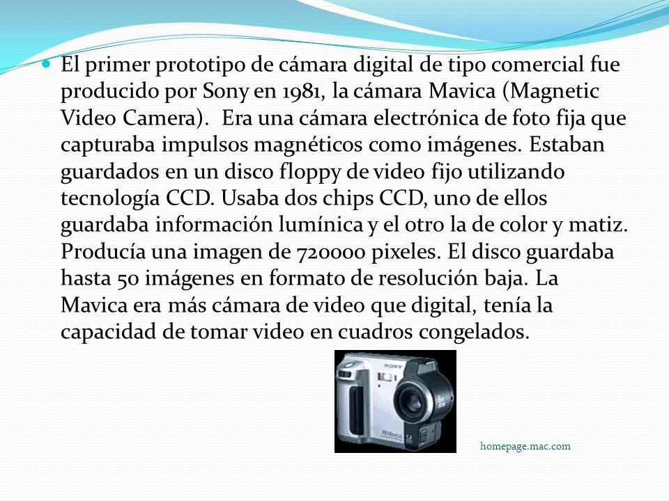 El primer prototipo de cámara digital de tipo comercial fue producido por Sony en 1981, la cámara Mavica (Magnetic Video Camera). Era una cámara electrónica de foto fija que capturaba impulsos magnéticos como imágenes. Estaban guardados en un disco floppy de video fijo utilizando tecnología CCD. Usaba dos chips CCD, uno de ellos guardaba información lumínica y el otro la de color y matiz. Producía una imagen de 720000 pixeles. El disco guardaba hasta 50 imágenes en formato de resolución baja. La Mavica era más cámara de video que digital, tenía la capacidad de tomar video en cuadros congelados.