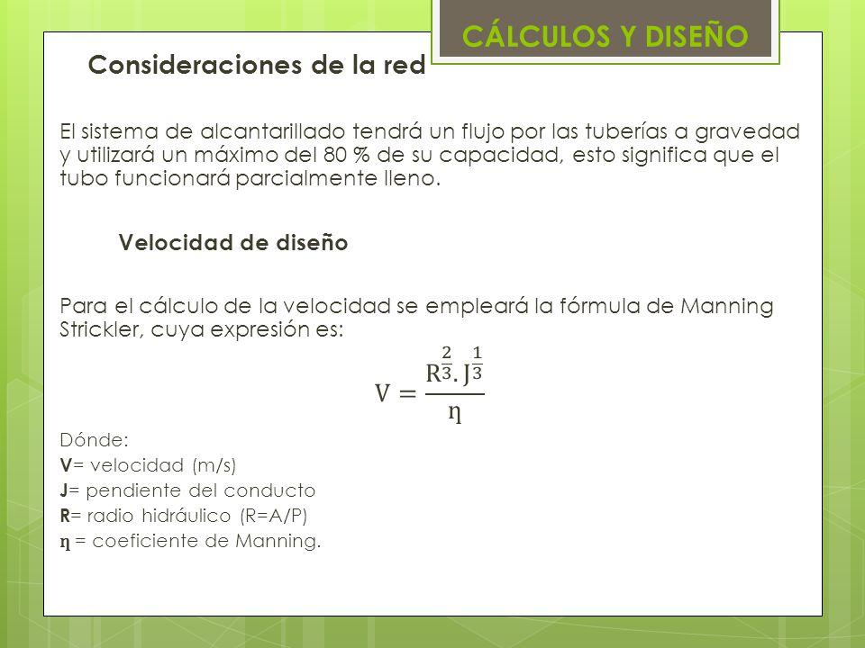 CÁLCULOS Y DISEÑO Consideraciones de la red V= R 2 3 . J 1 3 ƞ
