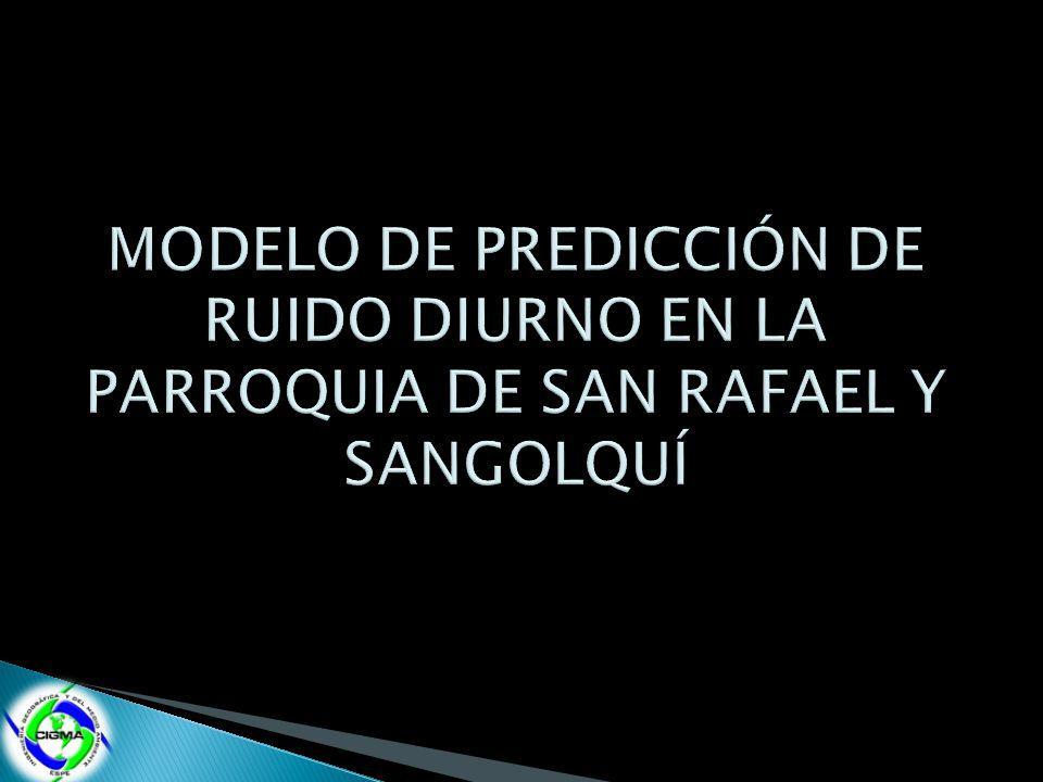 MODELO DE PREDICCIÓN DE RUIDO DIURNO EN LA PARROQUIA DE SAN RAFAEL Y SANGOLQUÍ