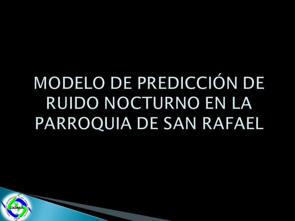 MODELO DE PREDICCIÓN DE RUIDO NOCTURNO EN LA PARROQUIA DE SAN RAFAEL