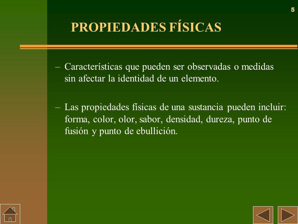 PROPIEDADES FÍSICAS Características que pueden ser observadas o medidas sin afectar la identidad de un elemento.