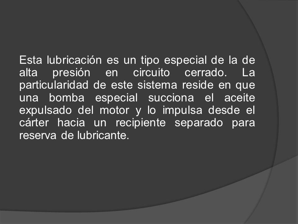 Esta lubricación es un tipo especial de la de alta presión en circuito cerrado.