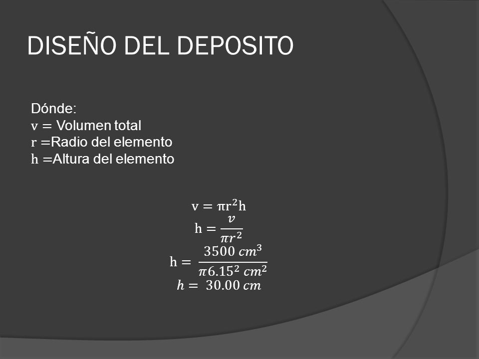 DISEÑO DEL DEPOSITO Dónde: v= Volumen total r=Radio del elemento